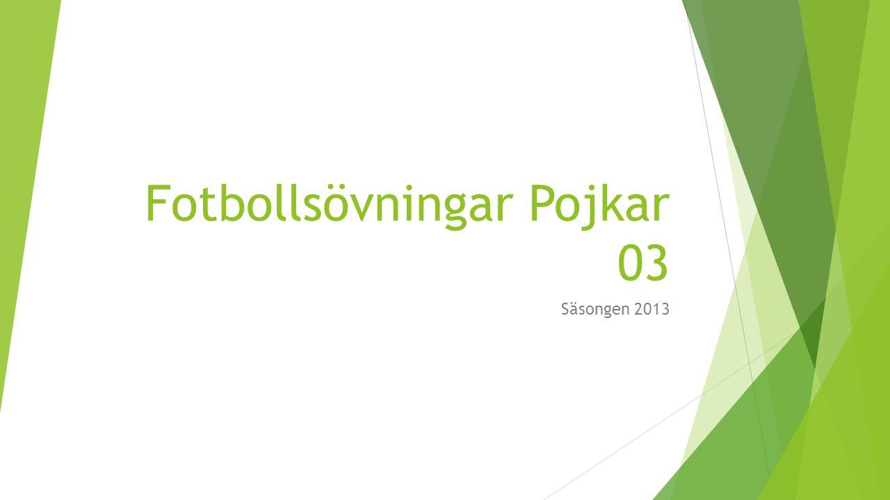 Fotbollsövningar Pojkar 03 Säsongen 2013