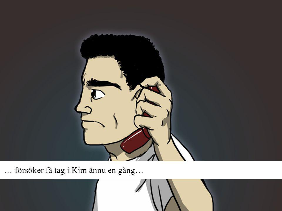 … försöker få tag i Kim ännu en gång…