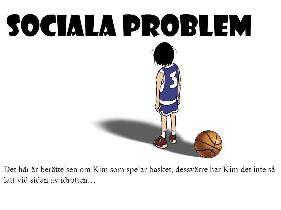 SOCIALA PROBLEM Det här är berättelsen om Kim som spelar basket, dessvärre har Kim det inte så lätt vid sidan av idrotten…
