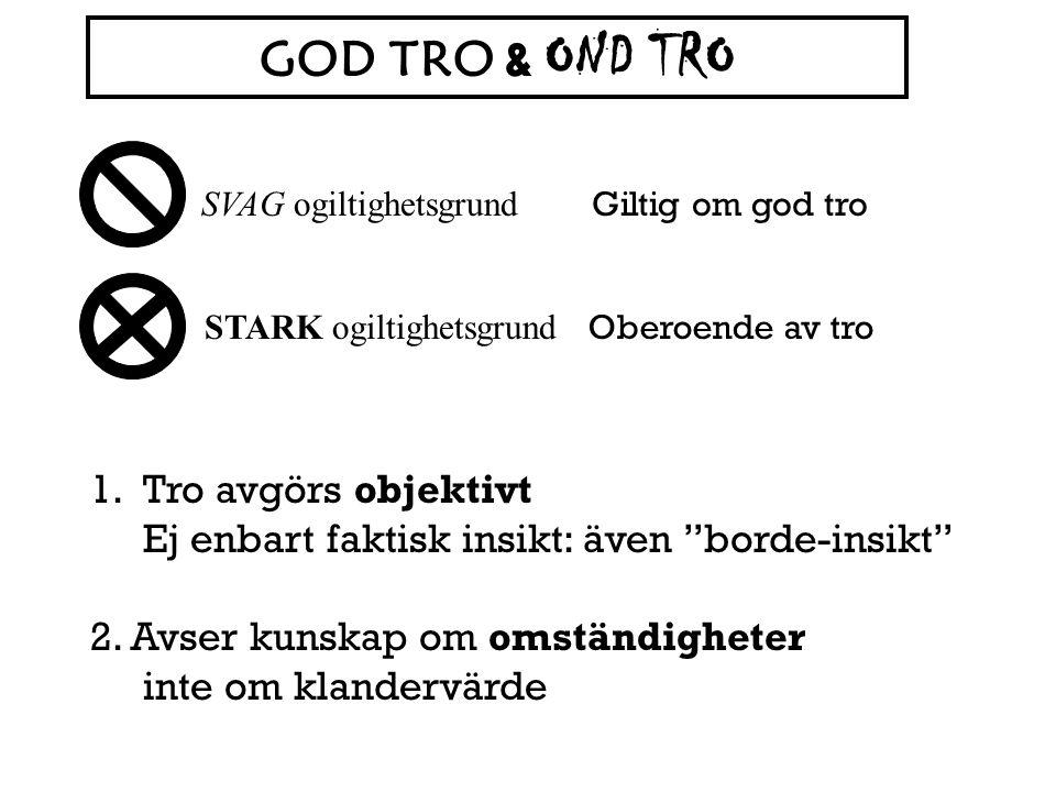 """1.Tro avgörs objektivt Ej enbart faktisk insikt: även """"borde-insikt"""" 2. Avser kunskap om omständigheter inte om klandervärde GOD TRO & OND TRO STARK o"""