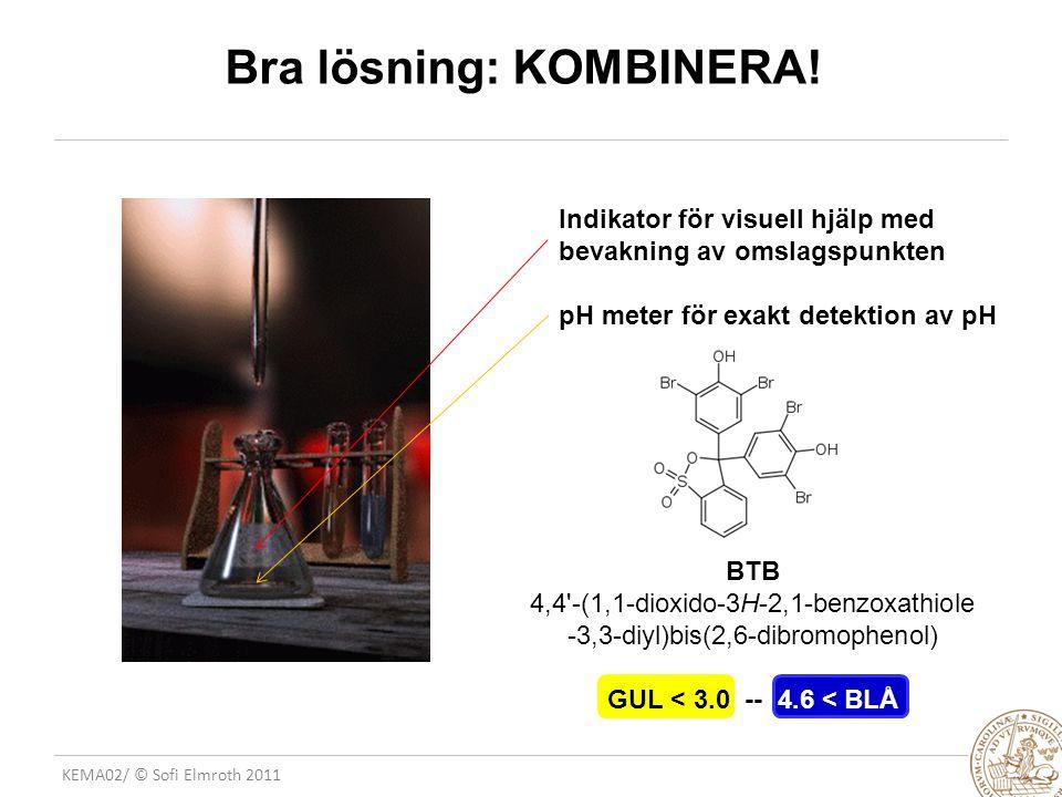 KEMA02/ © Sofi Elmroth 2011 Bra lösning: KOMBINERA.