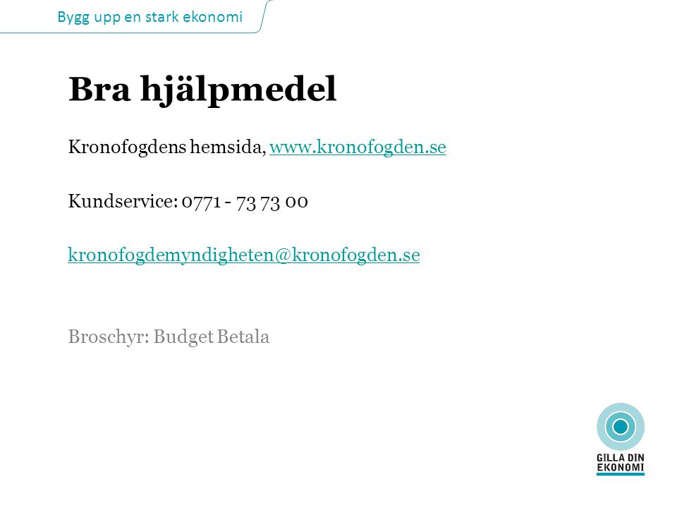 Bygg upp en stark ekonomi Bra hjälpmedel Kronofogdens hemsida, www.kronofogden.sewww.kronofogden.se Kundservice: 0771 - 73 73 00 kronofogdemyndigheten