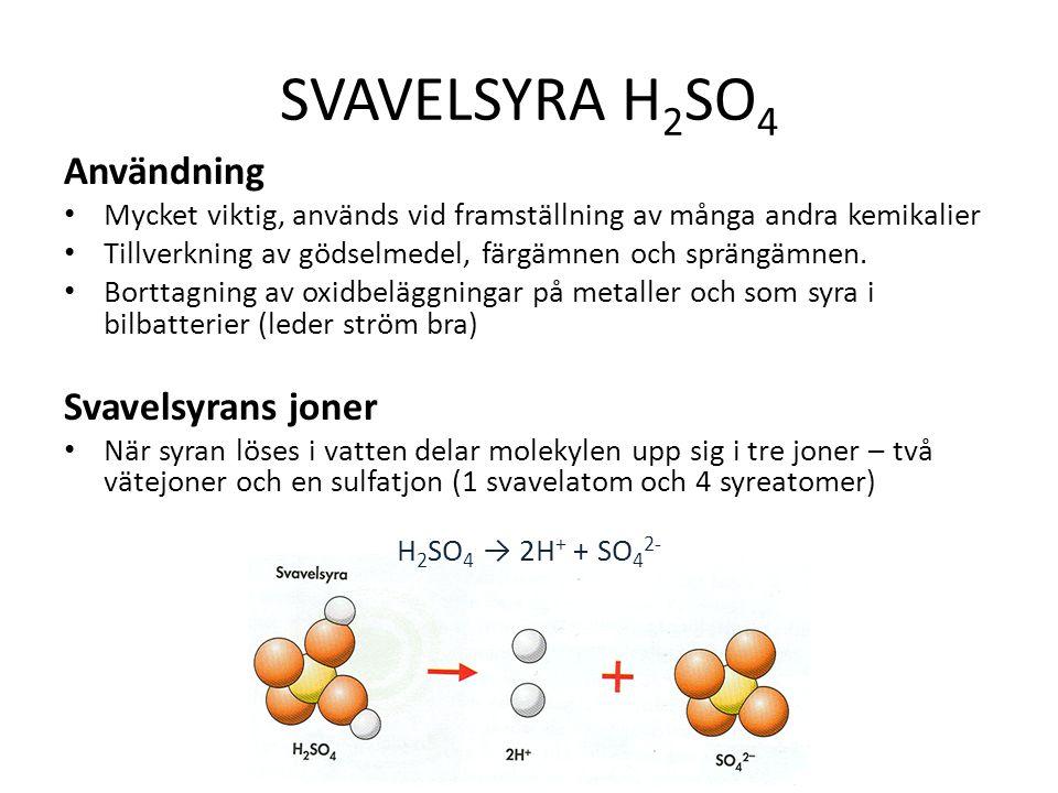 SVAVELSYRA H 2 SO 4 Användning Mycket viktig, används vid framställning av många andra kemikalier Tillverkning av gödselmedel, färgämnen och sprängämnen.