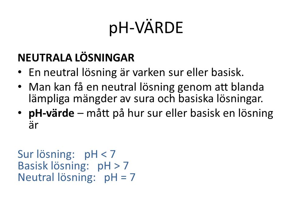 pH-VÄRDE NEUTRALA LÖSNINGAR En neutral lösning är varken sur eller basisk.