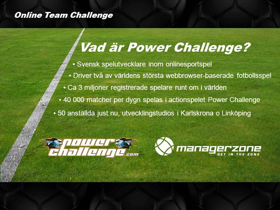 Vad är Power Challenge? Svensk spelutvecklare inom onlinesportspel Driver två av världens största webbrowser-baserade fotbollsspel Ca 3 miljoner regis