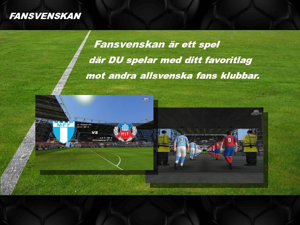 Fansvenskan är ett spel där DU spelar med ditt favoritlag mot andra allsvenska fans klubbar. FANSVENSKAN