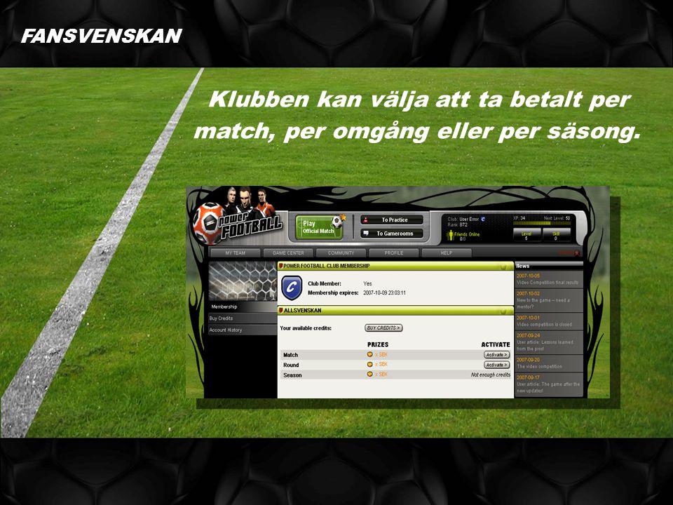 Klubben kan välja att ta betalt per match, per omgång eller per säsong. FANSVENSKAN