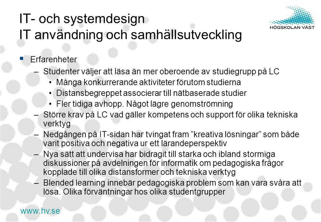 www.hv.se IT- och systemdesign IT användning och samhällsutveckling  Erfarenheter –Studenter väljer att läsa än mer oberoende av studiegrupp på LC Må