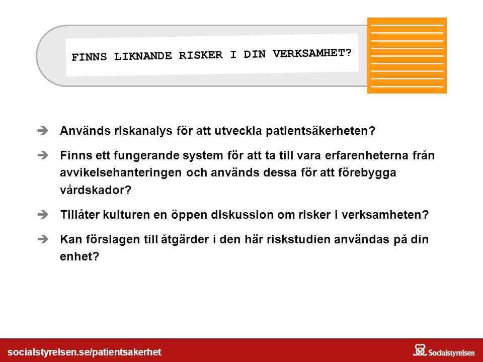 socialstyrelsen.se/patientsakerhet  Används riskanalys för att utveckla patientsäkerheten?  Finns ett fungerande system för att ta till vara erfaren
