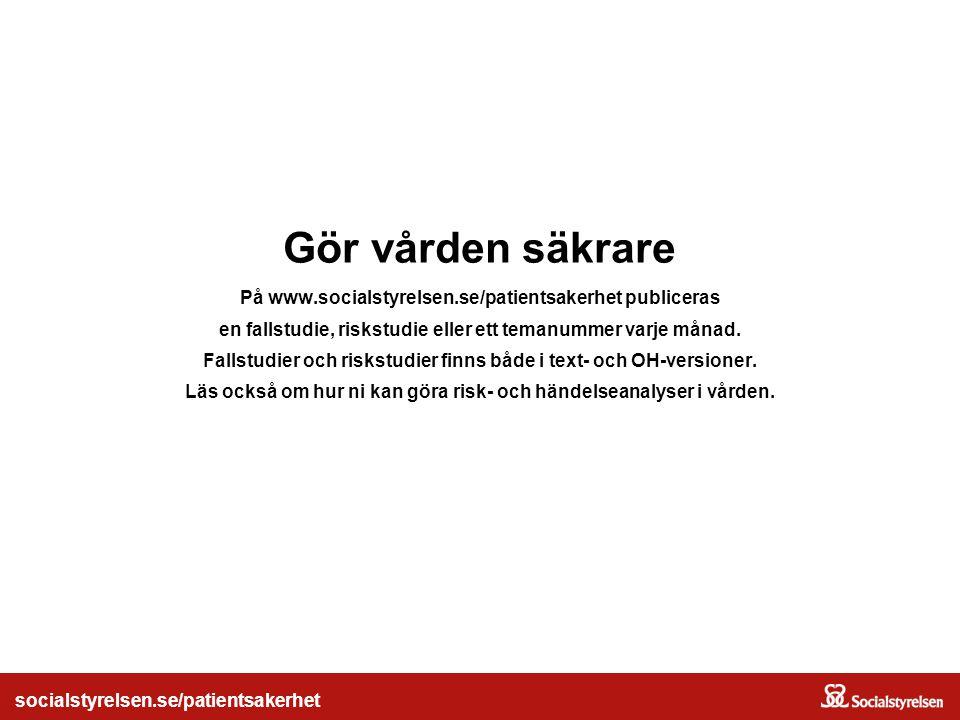 socialstyrelsen.se/patientsakerhet Gör vården säkrare På www.socialstyrelsen.se/patientsakerhet publiceras en fallstudie, riskstudie eller ett temanum