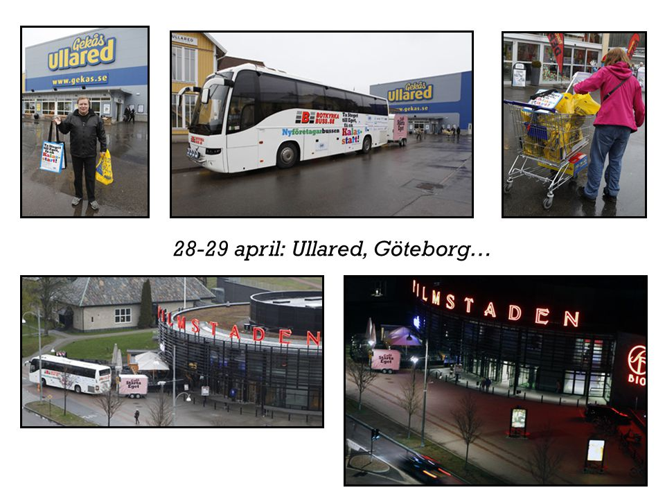 28-29 april: Ullared, Göteborg…