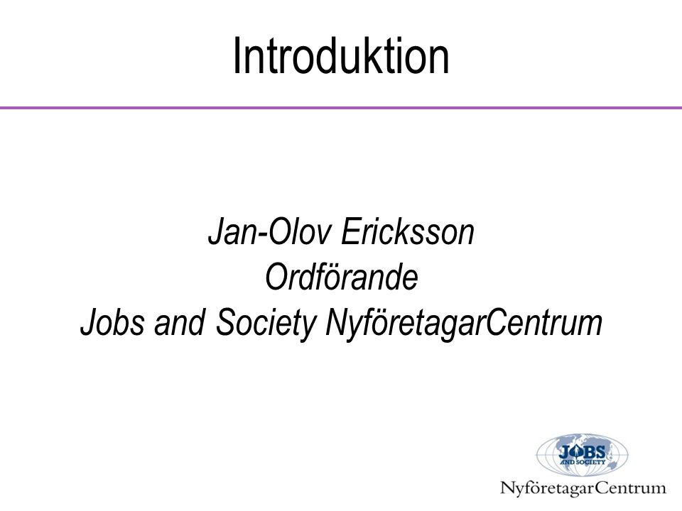 Introduktion Jan-Olov Ericksson Ordförande Jobs and Society NyföretagarCentrum