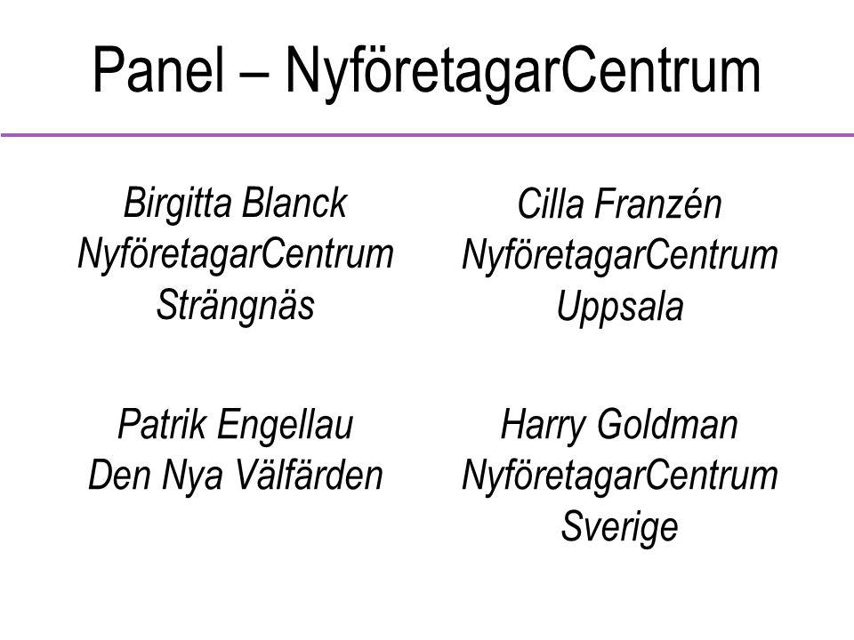 Panel – NyföretagarCentrum Birgitta Blanck NyföretagarCentrum Strängnäs Cilla Franzén NyföretagarCentrum Uppsala Patrik Engellau Den Nya Välfärden Har