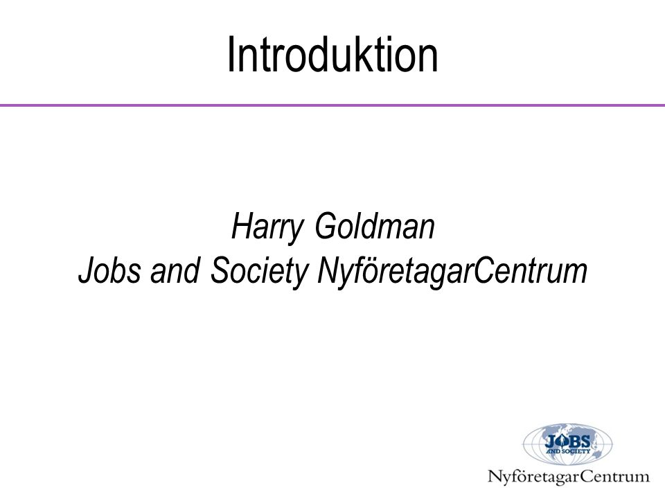 Introduktion Harry Goldman Jobs and Society NyföretagarCentrum