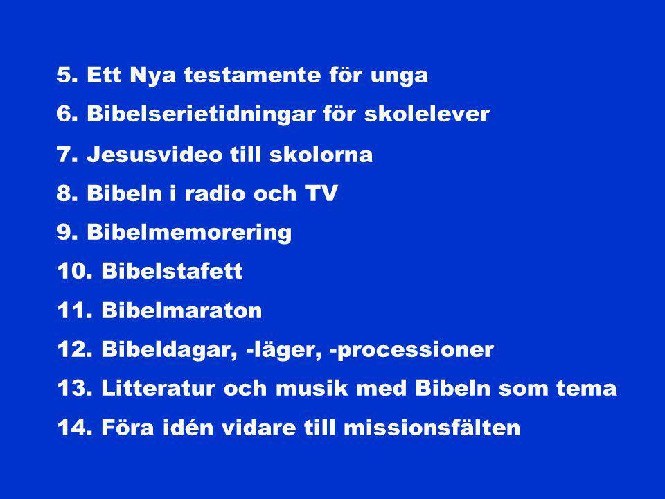 5.Ett Nya testamente för unga 6. Bibelserietidningar för skolelever 7.