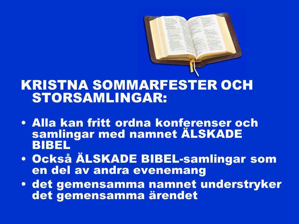 KRISTNA SOMMARFESTER OCH STORSAMLINGAR: Alla kan fritt ordna konferenser och samlingar med namnet ÄLSKADE BIBEL Också ÄLSKADE BIBEL-samlingar som en del av andra evenemang det gemensamma namnet understryker det gemensamma ärendet