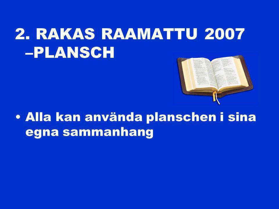 2. RAKAS RAAMATTU 2007 –PLANSCH Alla kan använda planschen i sina egna sammanhang