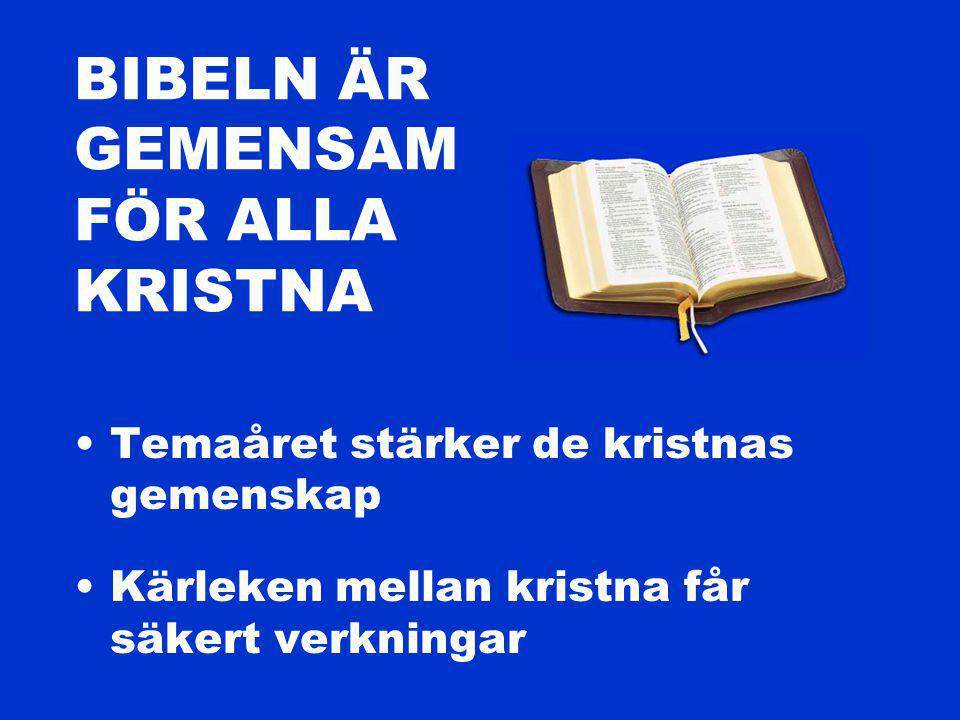 BIBELN ÄR GEMENSAM FÖR ALLA KRISTNA Temaåret stärker de kristnas gemenskap Kärleken mellan kristna får säkert verkningar