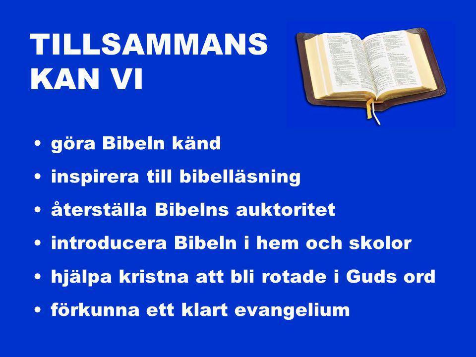 TILLSAMMANS KAN VI göra Bibeln känd inspirera till bibelläsning återställa Bibelns auktoritet introducera Bibeln i hem och skolor hjälpa kristna att bli rotade i Guds ord förkunna ett klart evangelium