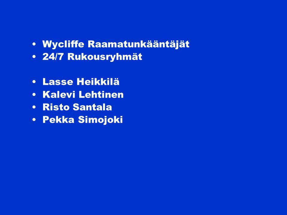 Wycliffe Raamatunkääntäjät 24/7 Rukousryhmät Lasse Heikkilä Kalevi Lehtinen Risto Santala Pekka Simojoki