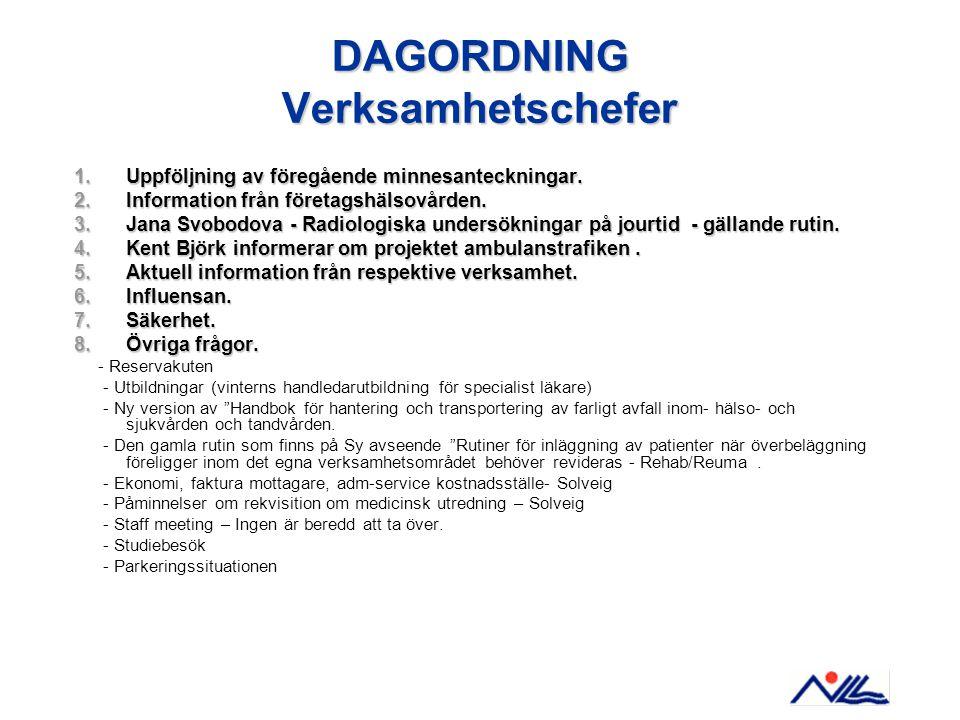 DAGORDNING Verksamhetschefer 1.Uppföljning av föregående minnesanteckningar. 2.Information från företagshälsovården. 3.Jana Svobodova - Radiologiska u