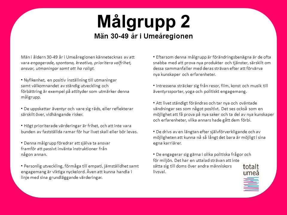 Målgrupp 2 Män 30-49 år i Umeåregionen Män i åldern 30-49 år i Umeåregionen kännetecknas av att vara engagerade, spontana, kreativa, prioritera valfri
