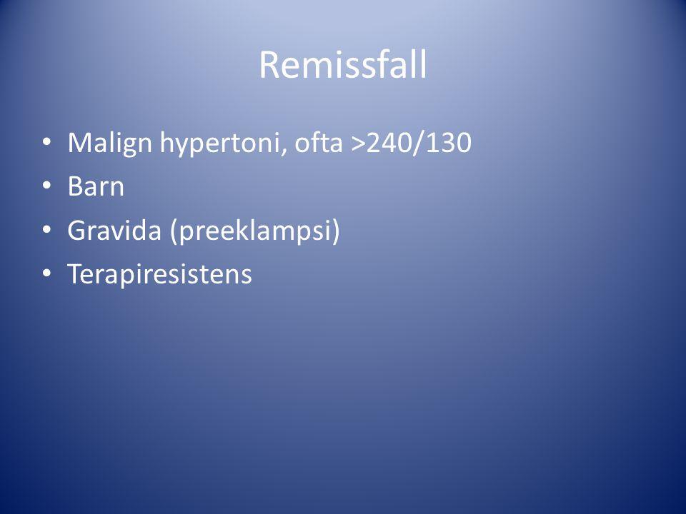 Remissfall Malign hypertoni, ofta >240/130 Barn Gravida (preeklampsi) Terapiresistens