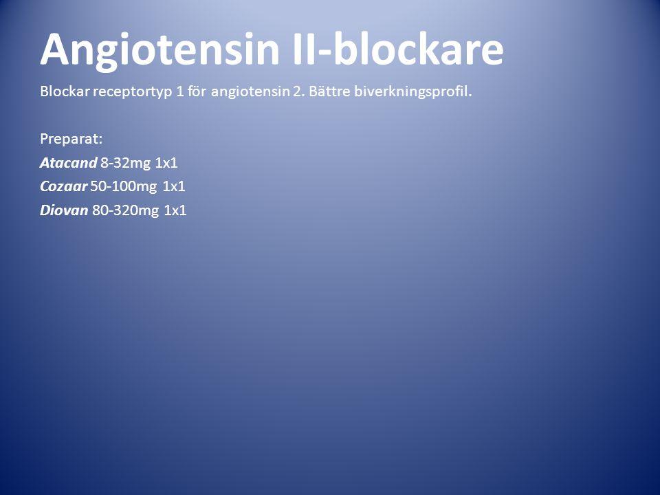 Angiotensin II-blockare Blockar receptortyp 1 för angiotensin 2. Bättre biverkningsprofil. Preparat: Atacand 8-32mg 1x1 Cozaar 50-100mg 1x1 Diovan 80-
