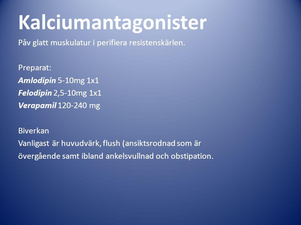 Kalciumantagonister Påv glatt muskulatur i perifiera resistenskärlen. Preparat: Amlodipin 5-10mg 1x1 Felodipin 2,5-10mg 1x1 Verapamil 120-240 mg Biver