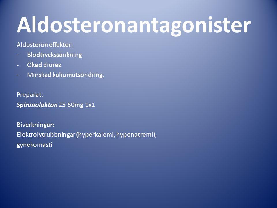 Aldosteronantagonister Aldosteron effekter: -Blodtryckssänkning -Ökad diures -Minskad kaliumutsöndring.