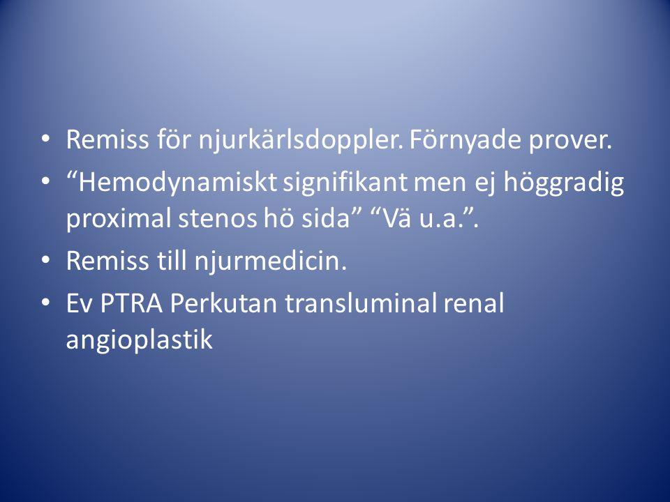 """Remiss för njurkärlsdoppler. Förnyade prover. """"Hemodynamiskt signifikant men ej höggradig proximal stenos hö sida"""" """"Vä u.a."""". Remiss till njurmedicin."""