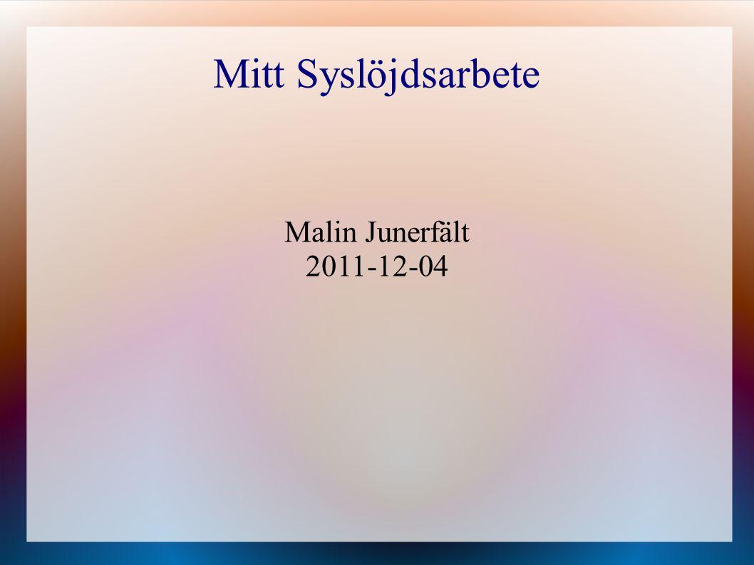 Mitt Syslöjdsarbete Malin Junerfält 2011-12-04