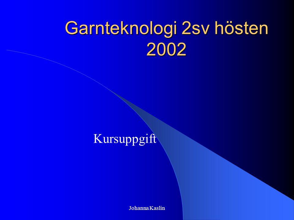 Johanna Kaslin Garnteknologi 2sv hösten 2002 Kursuppgift