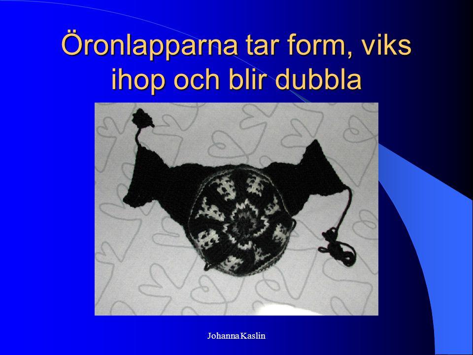 Johanna Kaslin Öronlapparna tar form, viks ihop och blir dubbla