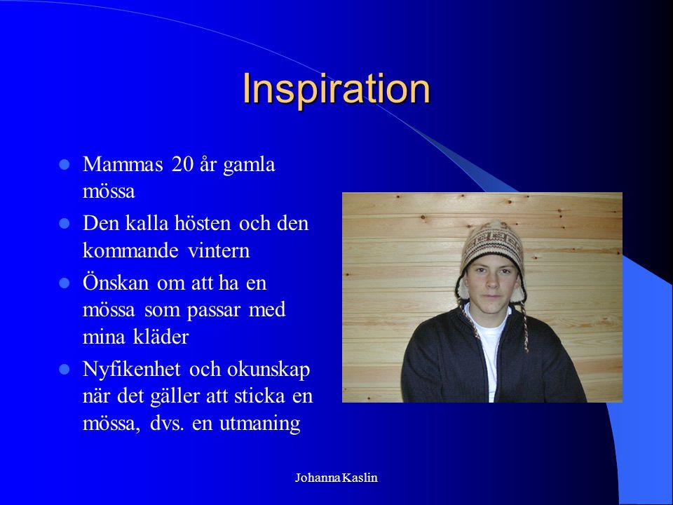 Johanna Kaslin Inspiration Mammas 20 år gamla mössa Den kalla hösten och den kommande vintern Önskan om att ha en mössa som passar med mina kläder Nyfikenhet och okunskap när det gäller att sticka en mössa, dvs.