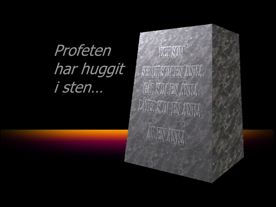 Profeten har huggit i sten… Profeten har huggit i sten…