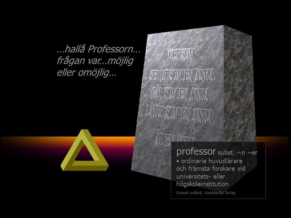 …hallå Professorn… frågan var… professor subst.