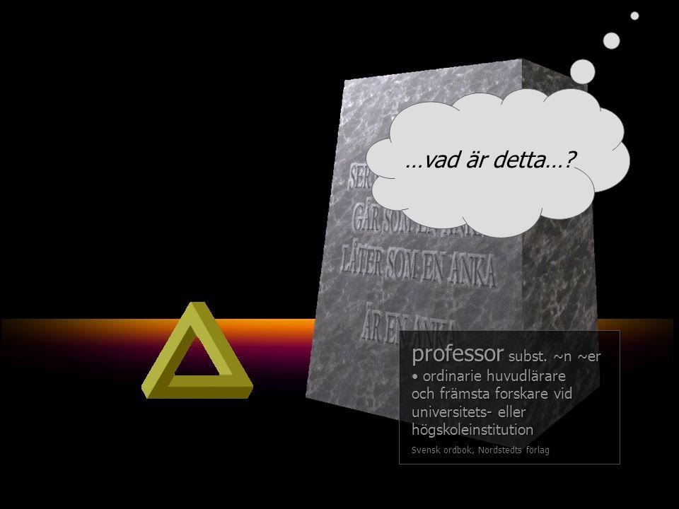 …vad är detta…. professor subst.