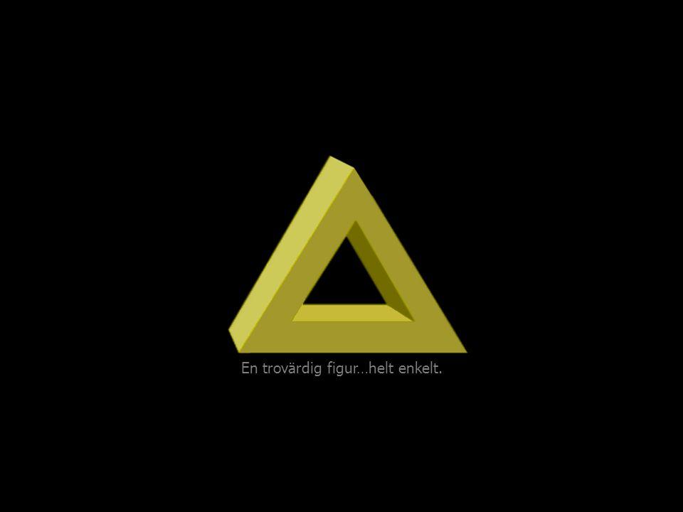 Den omöjliga triangeln En trovärdig figur…helt enkelt.
