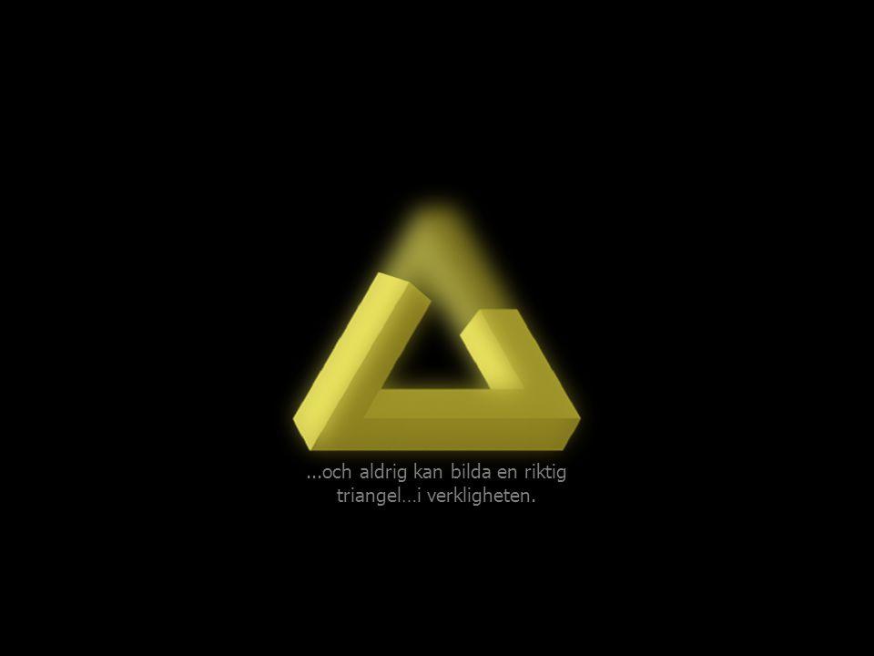 ...och aldrig kan bilda en riktig triangel…i verkligheten.