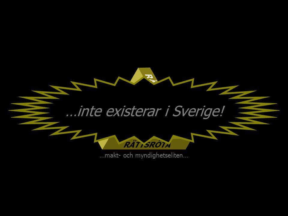…inte existerar i Sverige! …makt- och myndighetseliten…