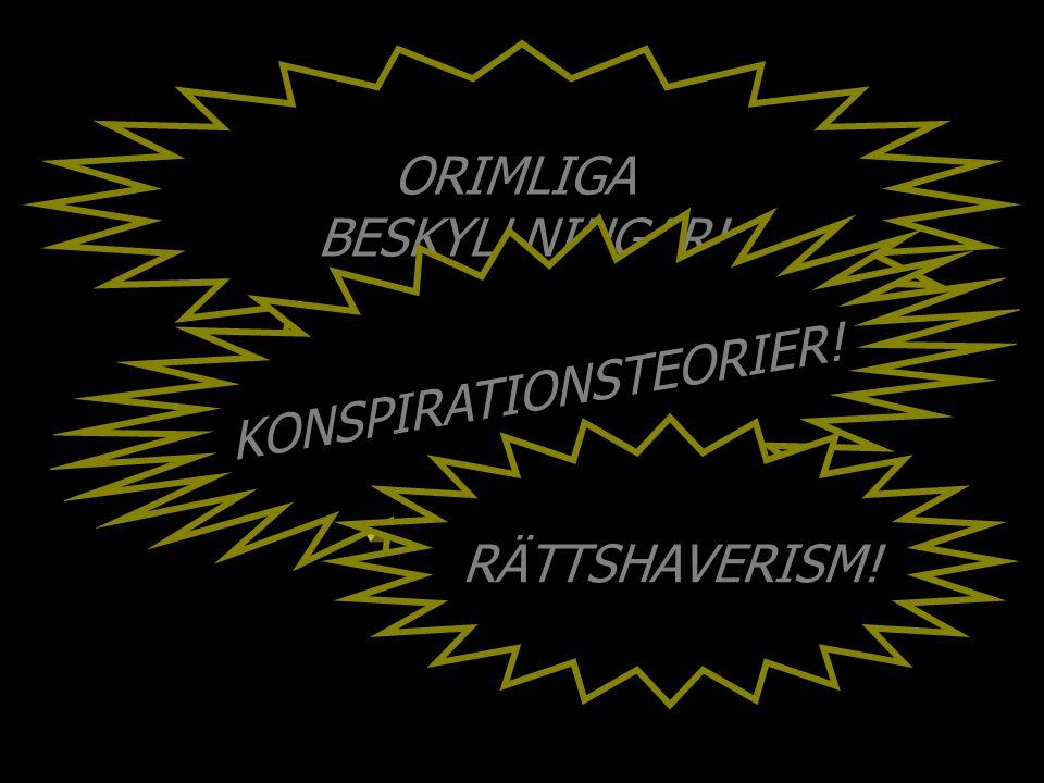 …från samma håll: ORIMLIGA BESKYLLNINGAR! KONSPIRATIONSTEORIER! RÄTTSHAVERISM!