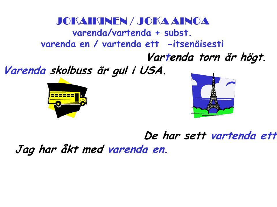 JOKAIKINEN / JOKA AINOA varenda/vartenda + subst.