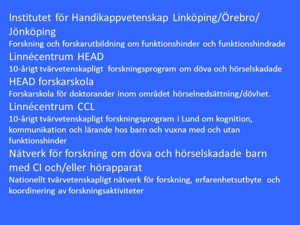 Institutet för Handikappvetenskap Linköping/Örebro/ Jönköping Forskning och forskarutbildning om funktionshinder och funktionshindrade Linnécentrum HE