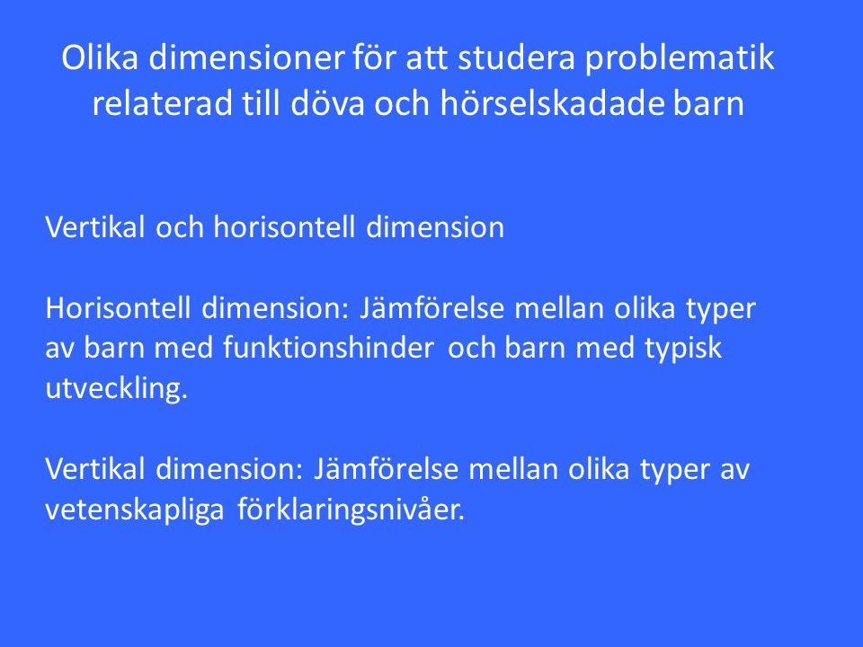 Olika dimensioner för att studera problematik relaterad till döva och hörselskadade barn Vertikal och horisontell dimension Horisontell dimension: Jäm