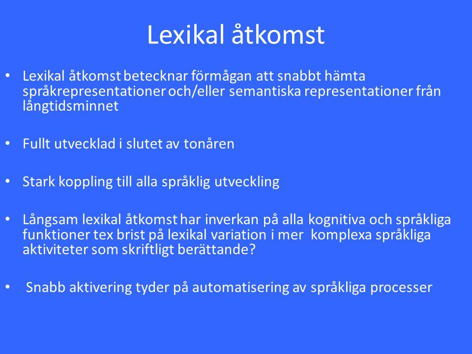 Lexikal åtkomst Lexikal åtkomst betecknar förmågan att snabbt hämta språkrepresentationer och/eller semantiska representationer från långtidsminnet Fu