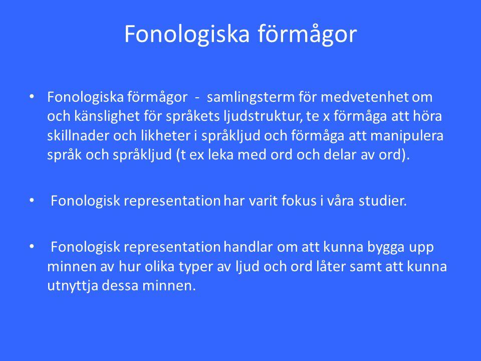 Fonologiska förmågor Fonologiska förmågor - samlingsterm för medvetenhet om och känslighet för språkets ljudstruktur, te x förmåga att höra skillnader