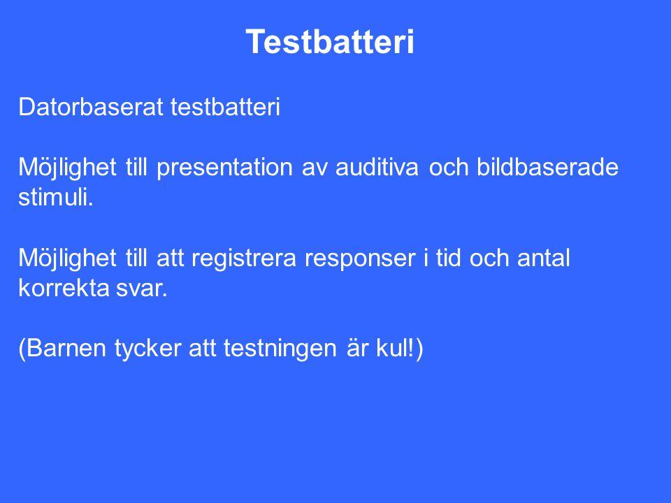 Testbatteri Datorbaserat testbatteri Möjlighet till presentation av auditiva och bildbaserade stimuli. Möjlighet till att registrera responser i tid o