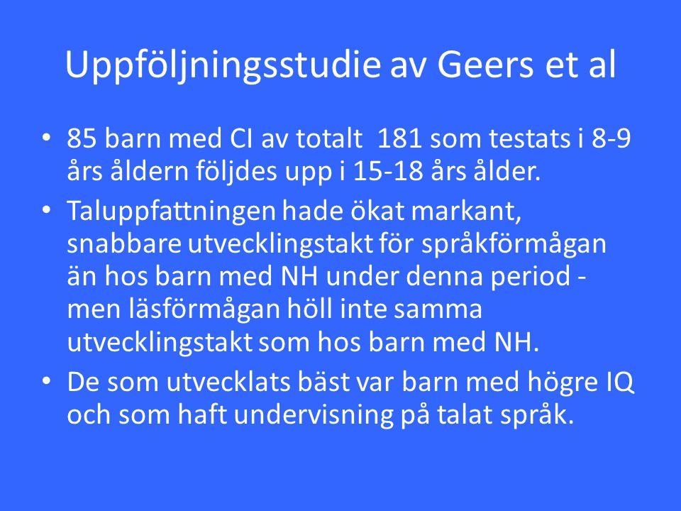 Uppföljningsstudie av Geers et al 85 barn med CI av totalt 181 som testats i 8-9 års åldern följdes upp i 15-18 års ålder. Taluppfattningen hade ökat