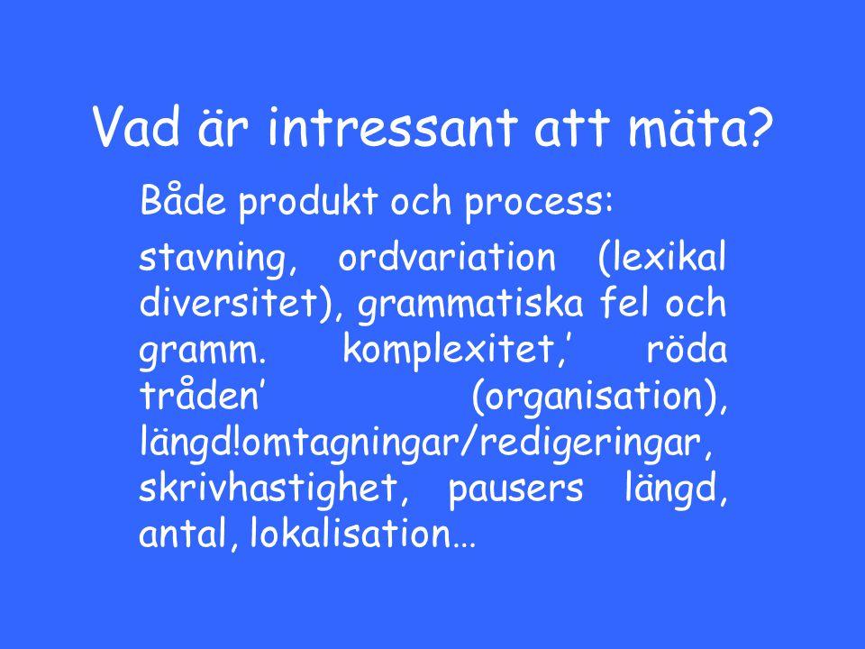 Vad är intressant att mäta? Både produkt och process: stavning, ordvariation (lexikal diversitet), grammatiska fel och gramm. komplexitet,' röda tråde